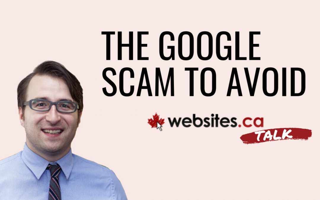 The #1 Google Scam To Avoid – Websites.ca Talk Ep.1