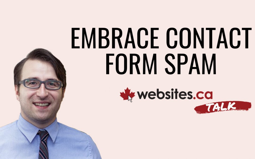 Learning To Embrace Contact Form Spam – Websites.ca Talk Ep.2