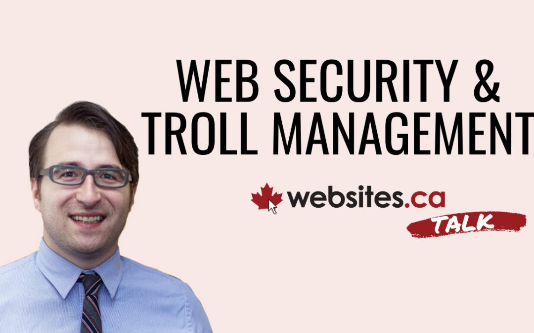 Keeping Your Website Secure & Managing Trolls – Websites.ca Talk Ep.3