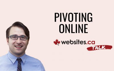 Pivoting Your Business Online During A Crisis – Websites.ca Talk Ep.4