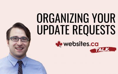 Organizing Your Website Update Requests For Best Results – Websites.ca Talk Ep.5